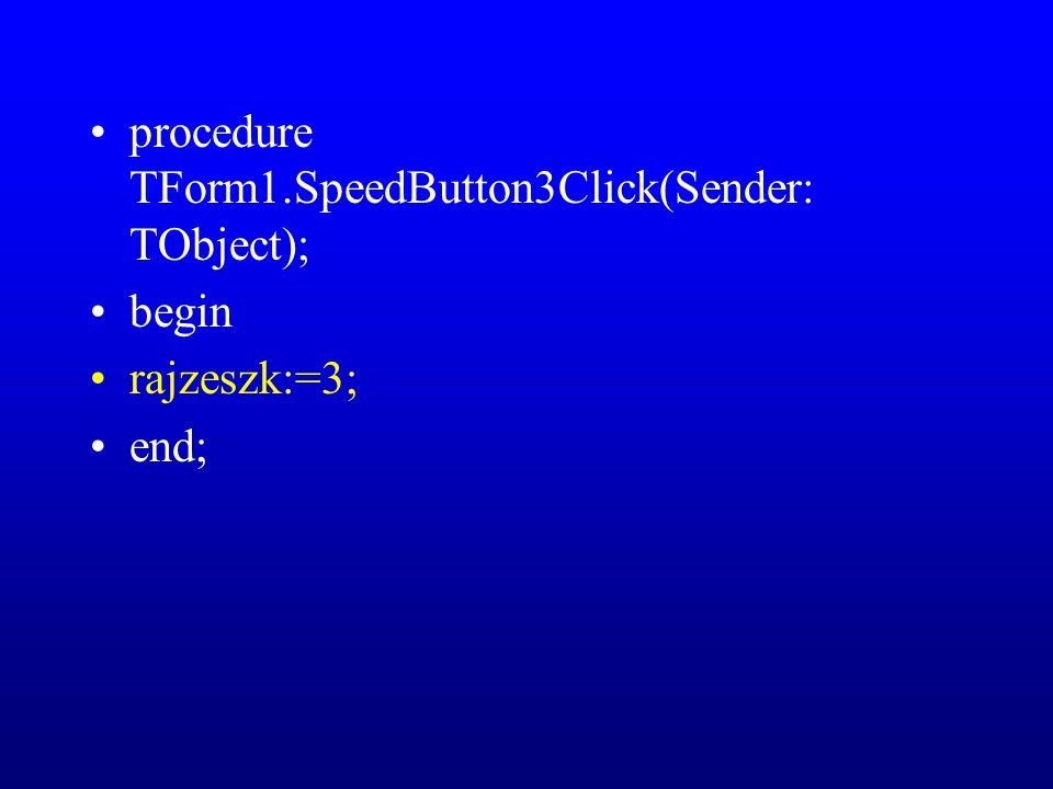 procedure TForm1.SpeedButton3Click(Sender: TObject); begin rajzeszk:=3; end;