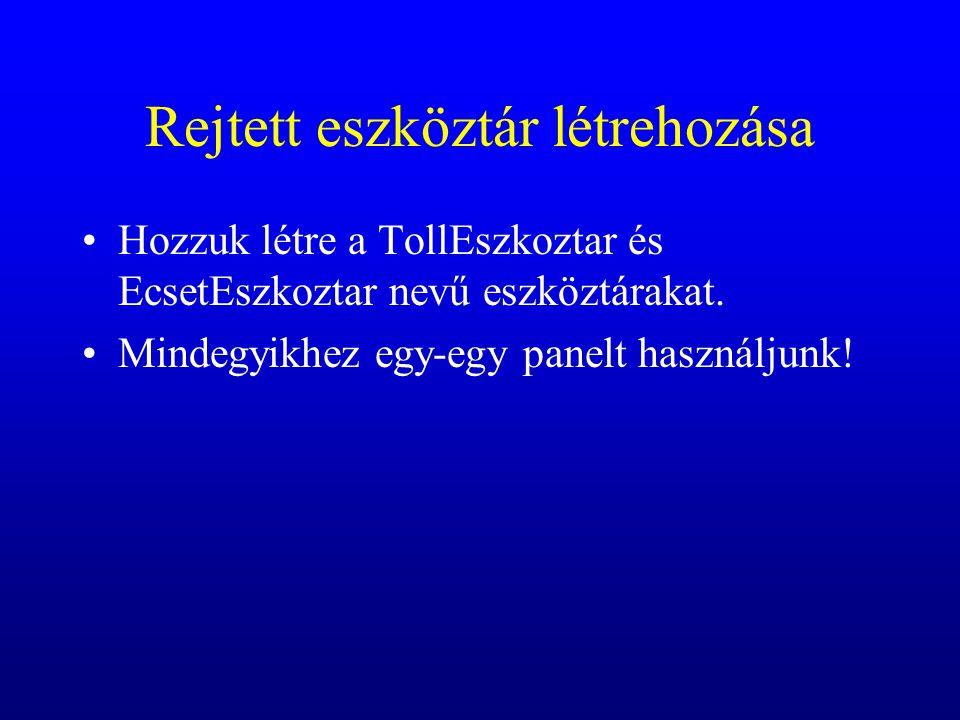 Rejtett eszköztár létrehozása Hozzuk létre a TollEszkoztar és EcsetEszkoztar nevű eszköztárakat. Mindegyikhez egy-egy panelt használjunk!