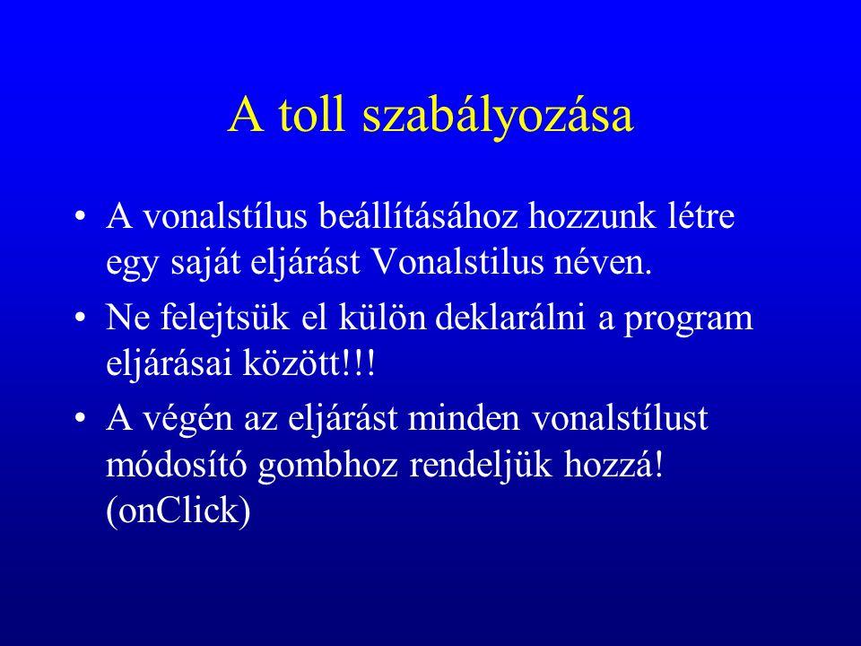 A toll szabályozása A vonalstílus beállításához hozzunk létre egy saját eljárást Vonalstilus néven. Ne felejtsük el külön deklarálni a program eljárás