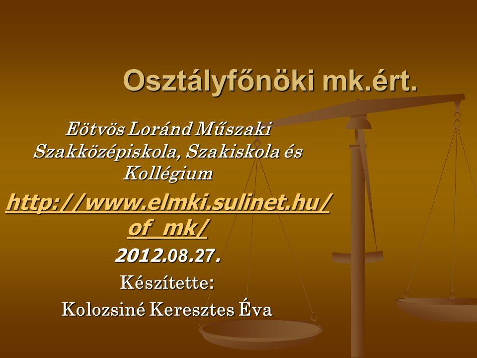 Osztályfőnöki mk.ért. Eötvös Loránd Műszaki Szakközépiskola, Szakiskola és Kollégium http://www.elmki.sulinet.hu/ of_mk/ http://www.elmki.sulinet.hu/