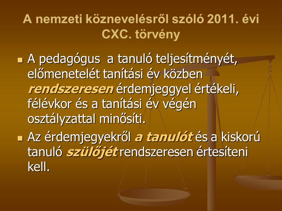 A nemzeti köznevelésről szóló 2011. évi CXC. törvény A pedagógus a tanuló teljesítményét, előmenetelét tanítási év közben rendszeresen érdemjeggyel ér