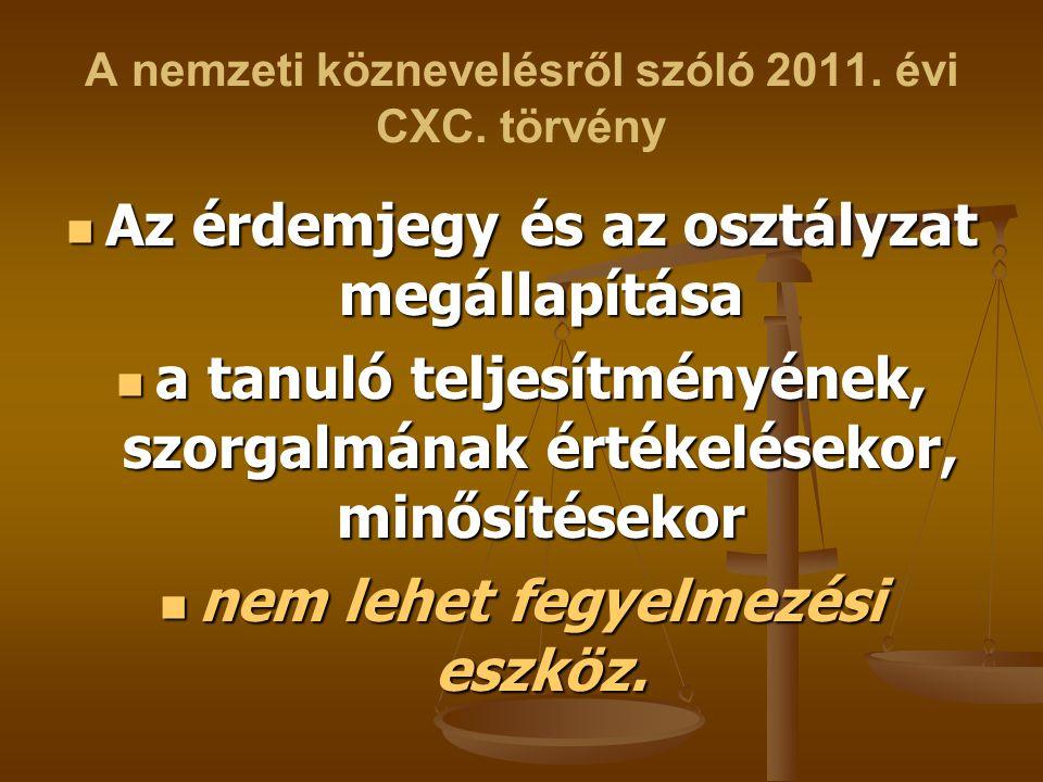 A nemzeti köznevelésről szóló 2011. évi CXC. törvény Az érdemjegy és az osztályzat megállapítása Az érdemjegy és az osztályzat megállapítása a tanuló