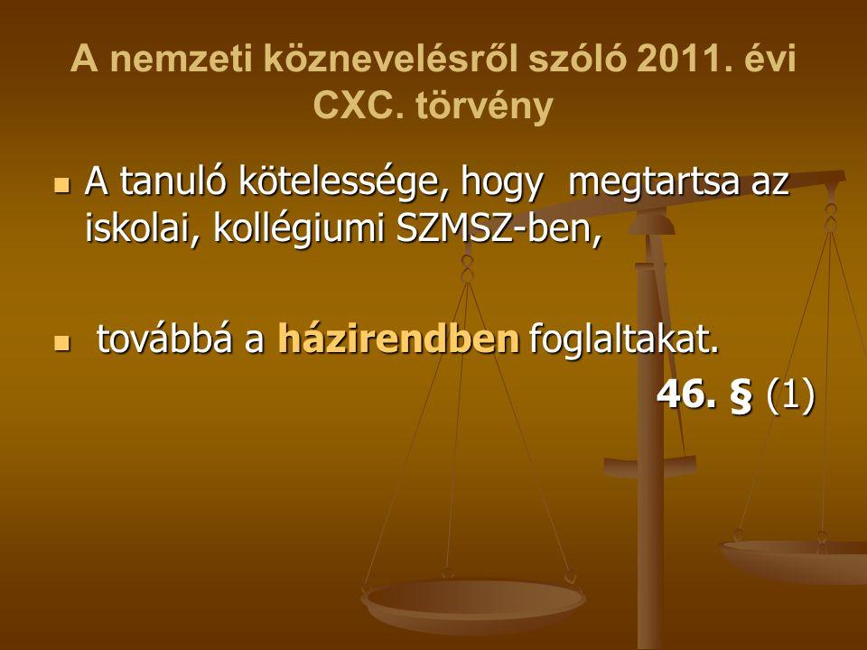 A nemzeti köznevelésről szóló 2011. évi CXC. törvény A tanuló kötelessége, hogy megtartsa az iskolai, kollégiumi SZMSZ-ben, A tanuló kötelessége, hogy