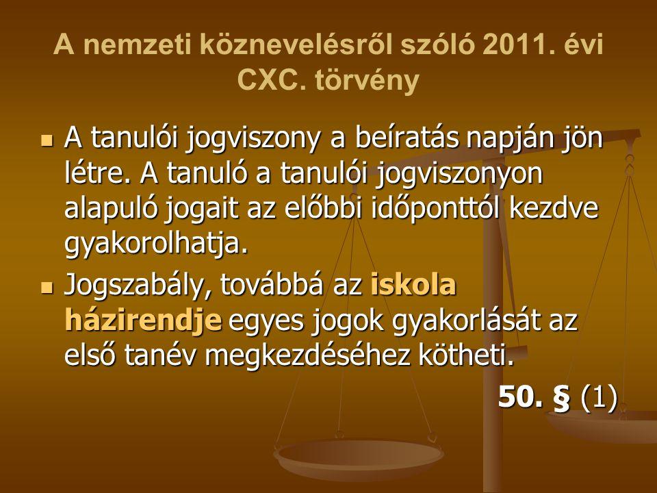 A nemzeti köznevelésről szóló 2011. évi CXC. törvény A tanulói jogviszony a beíratás napján jön létre. A tanuló a tanulói jogviszonyon alapuló jogait