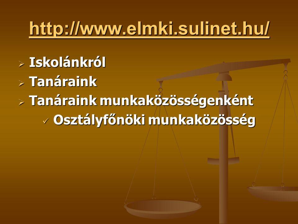 http://www.elmki.sulinet.hu/  Iskolánkról  Tanáraink  Tanáraink munkaközösségenként Osztályfőnöki munkaközösség Osztályfőnöki munkaközösség