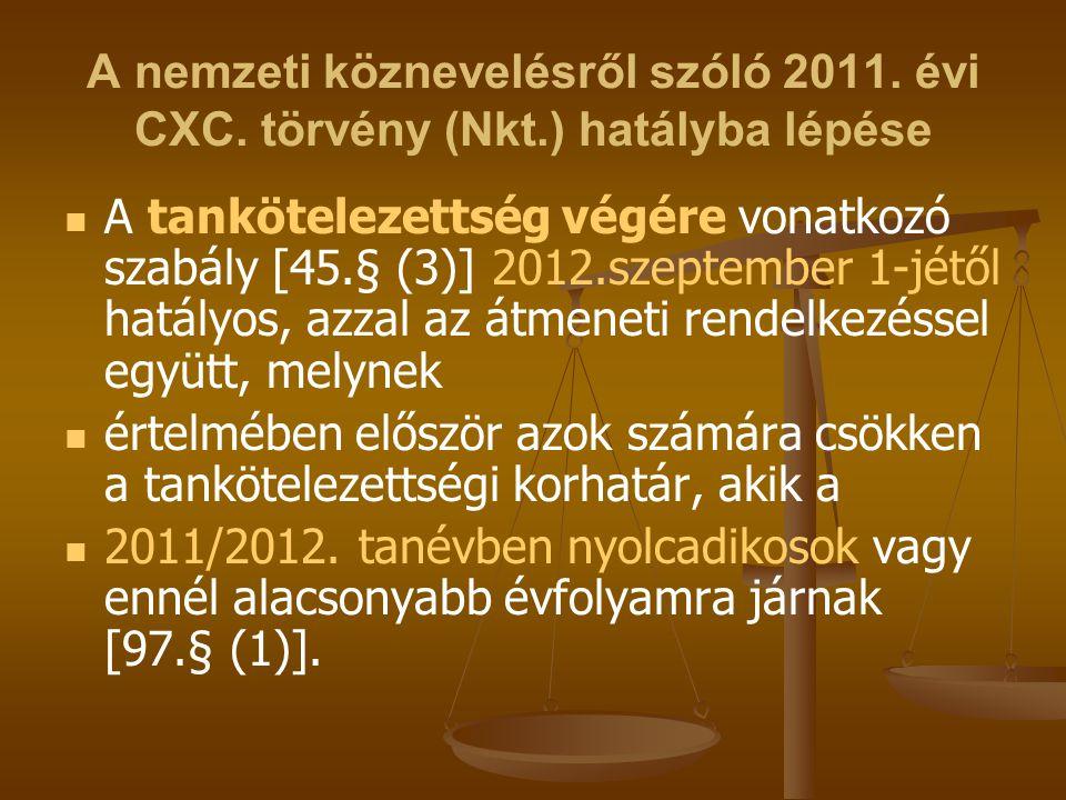 A nemzeti köznevelésről szóló 2011. évi CXC. törvény (Nkt.) hatályba lépése A tankötelezettség végére vonatkozó szabály [45.§ (3)] 2012.szeptember 1-j