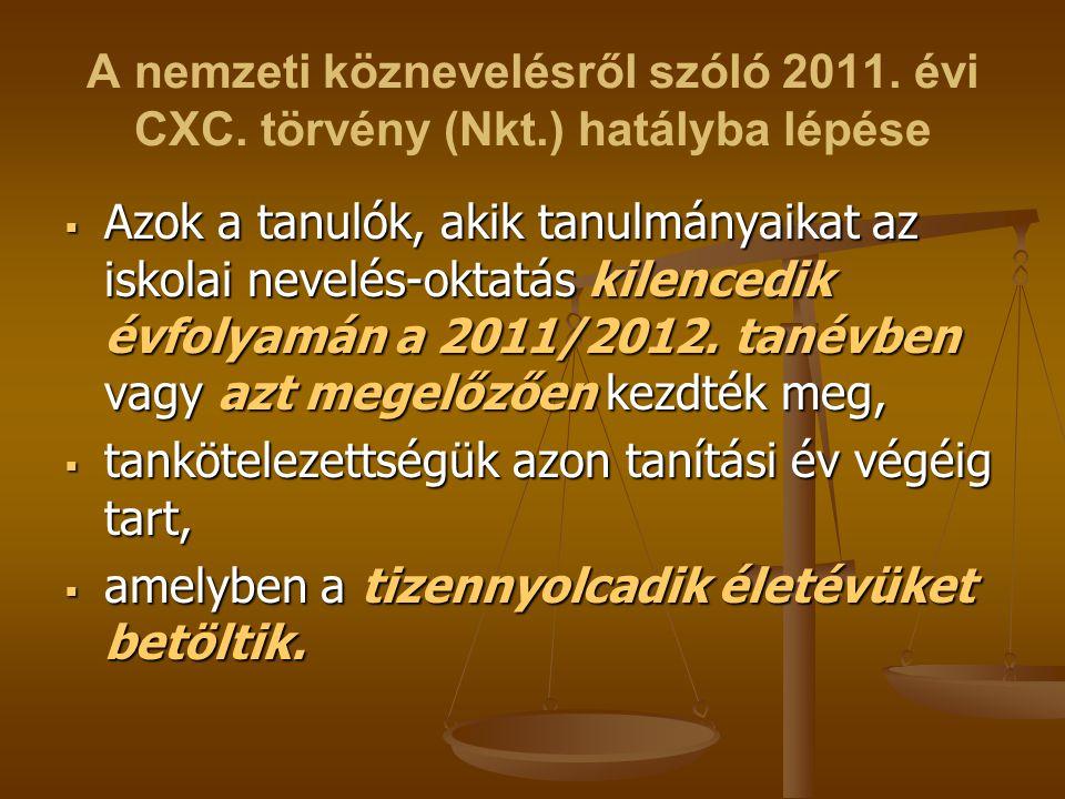 A nemzeti köznevelésről szóló 2011. évi CXC. törvény (Nkt.) hatályba lépése  Azok a tanulók, akik tanulmányaikat az iskolai nevelés-oktatás kilencedi