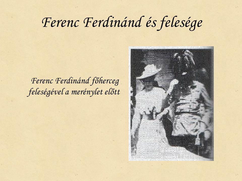 Ferenc Ferdinánd és felesége Ferenc Ferdinánd főherceg feleségével a merénylet előtt