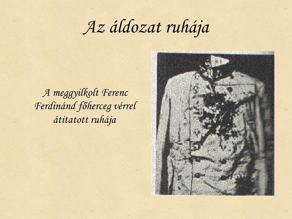 Az áldozat ruhája A meggyilkolt Ferenc Ferdinánd főherceg vérrel átitatott ruhája