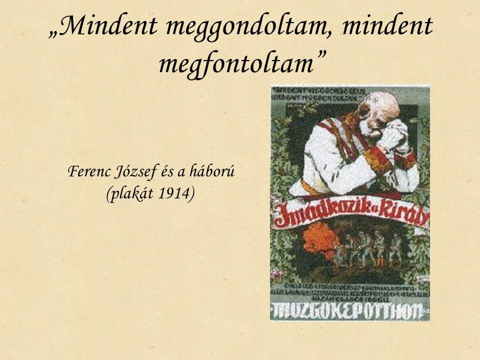 """""""Mindent meggondoltam, mindent megfontoltam"""" Ferenc József és a háború (plakát 1914)"""