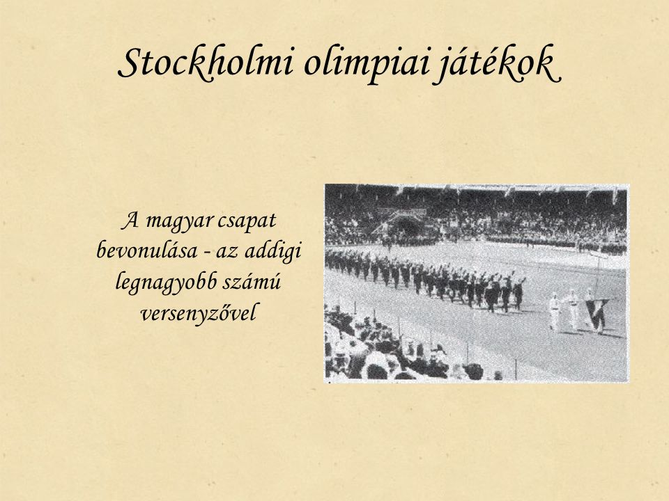 Stockholmi olimpiai játékok A magyar csapat bevonulása - az addigi legnagyobb számú versenyzővel