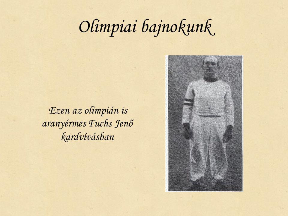 Olimpiai bajnokunk Ezen az olimpián is aranyérmes Fuchs Jenő kardvívásban
