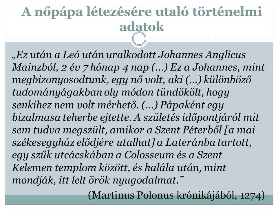 """A nőpápa létezésére utaló történelmi adatok """"Ez után a Leó után uralkodott Johannes Anglicus Mainzból, 2 év 7 hónap 4 nap (…) Ez a Johannes, mint megb"""