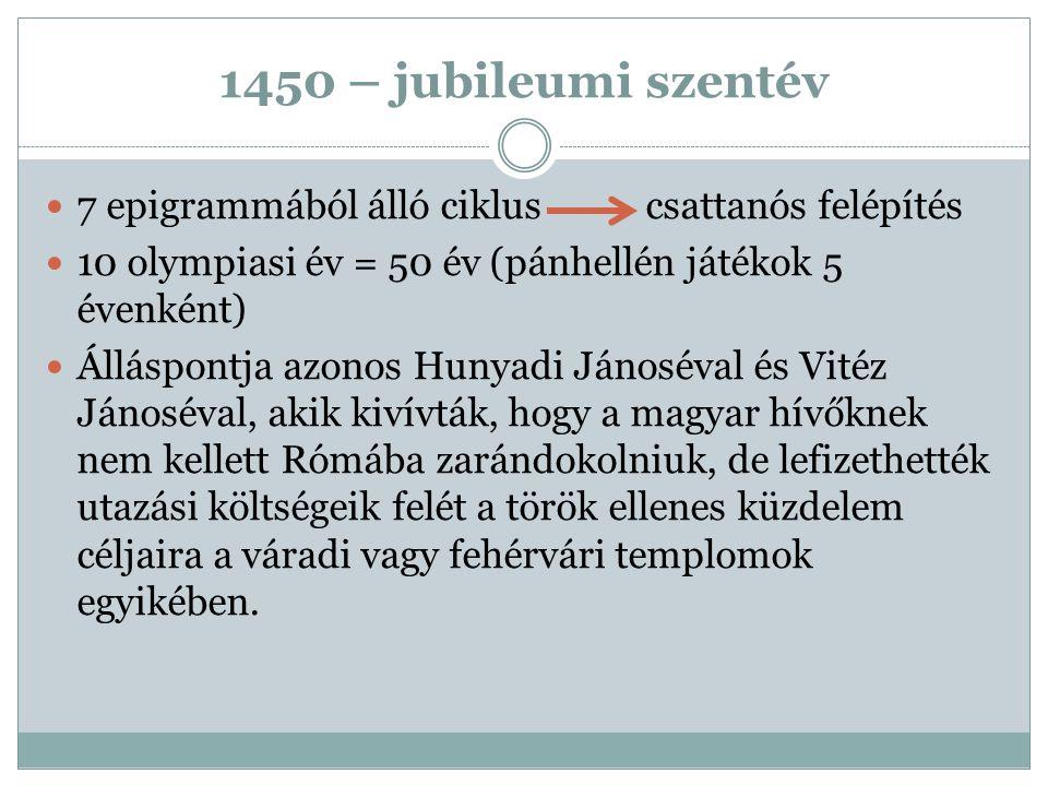 1450 – jubileumi szentév 7 epigrammából álló ciklus csattanós felépítés 10 olympiasi év = 50 év (pánhellén játékok 5 évenként) Álláspontja azonos Huny