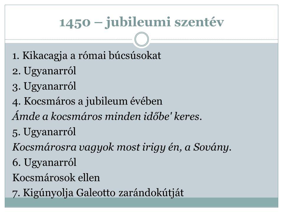 1450 – jubileumi szentév 1. Kikacagja a római búcsúsokat 2. Ugyanarról 3. Ugyanarról 4. Kocsmáros a jubileum évében Ámde a kocsmáros minden időbe' ker