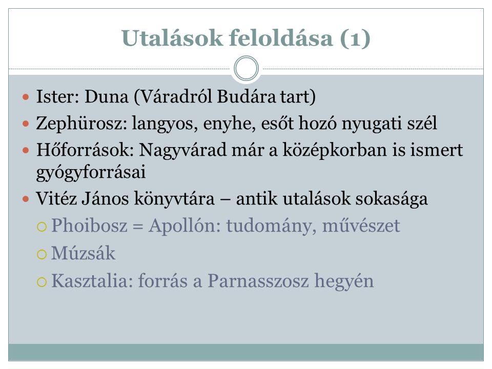 Utalások feloldása (1) Ister: Duna (Váradról Budára tart) Zephürosz: langyos, enyhe, esőt hozó nyugati szél Hőforrások: Nagyvárad már a középkorban is