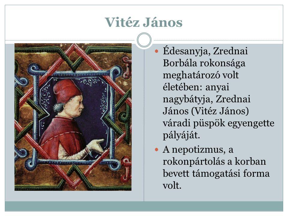 Vitéz János Édesanyja, Zrednai Borbála rokonsága meghatározó volt életében: anyai nagybátyja, Zrednai János (Vitéz János) váradi püspök egyengette pál