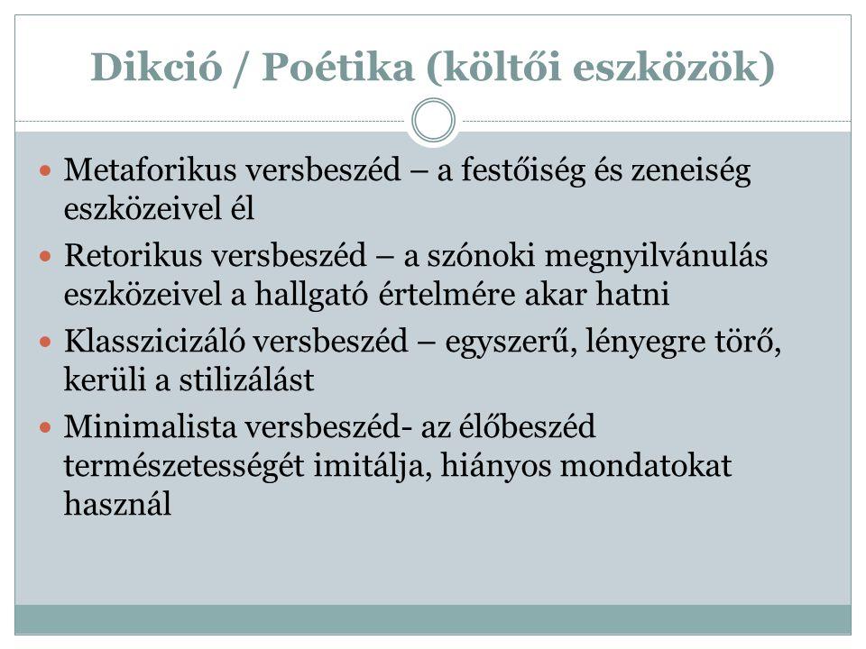 Dikció / Poétika (költői eszközök) Metaforikus versbeszéd – a festőiség és zeneiség eszközeivel él Retorikus versbeszéd – a szónoki megnyilvánulás esz