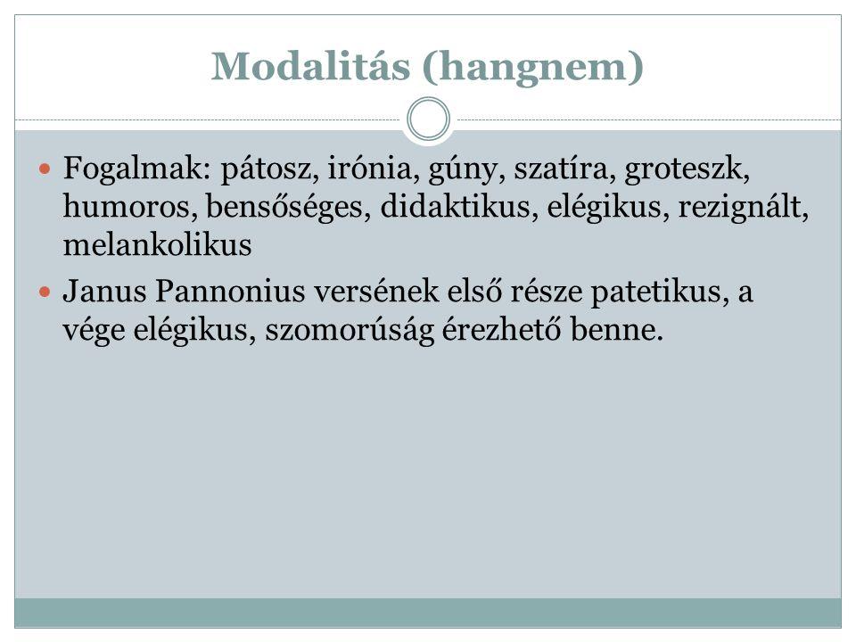 Modalitás (hangnem) Fogalmak: pátosz, irónia, gúny, szatíra, groteszk, humoros, bensőséges, didaktikus, elégikus, rezignált, melankolikus Janus Pannon