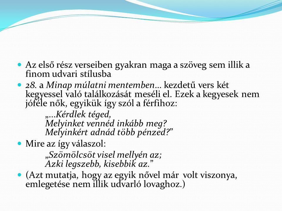 Az első rész verseiben gyakran maga a szöveg sem illik a finom udvari stílusba 28. a Minap múlatni mentemben… kezdetű vers két kegyessel való találkoz