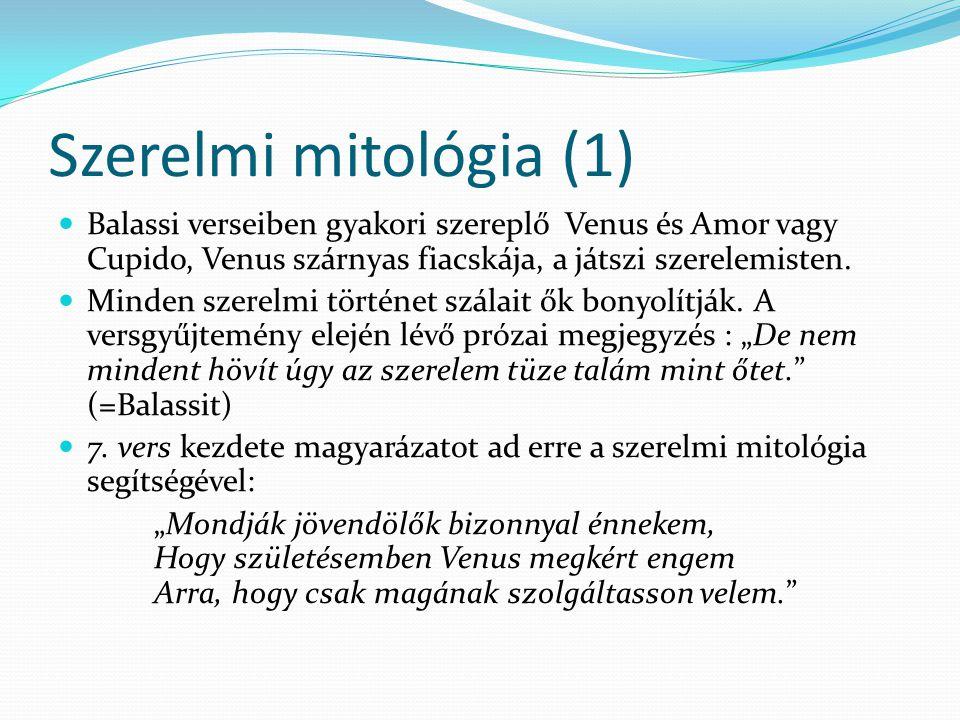 Szerelmi mitológia (1) Balassi verseiben gyakori szereplő Venus és Amor vagy Cupido, Venus szárnyas fiacskája, a játszi szerelemisten.