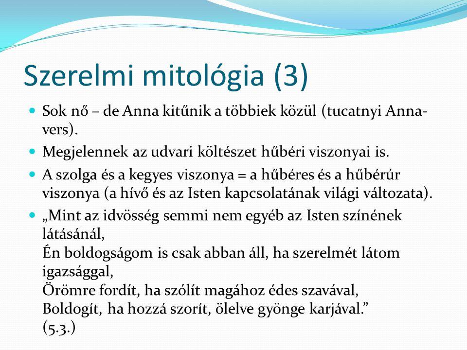 Szerelmi mitológia (3) Sok nő – de Anna kitűnik a többiek közül (tucatnyi Anna- vers). Megjelennek az udvari költészet hűbéri viszonyai is. A szolga é