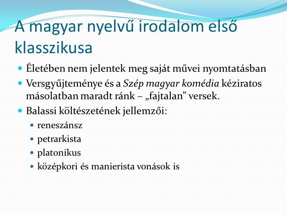 A magyar nyelvű irodalom első klasszikusa Életében nem jelentek meg saját művei nyomtatásban Versgyűjteménye és a Szép magyar komédia kéziratos másola