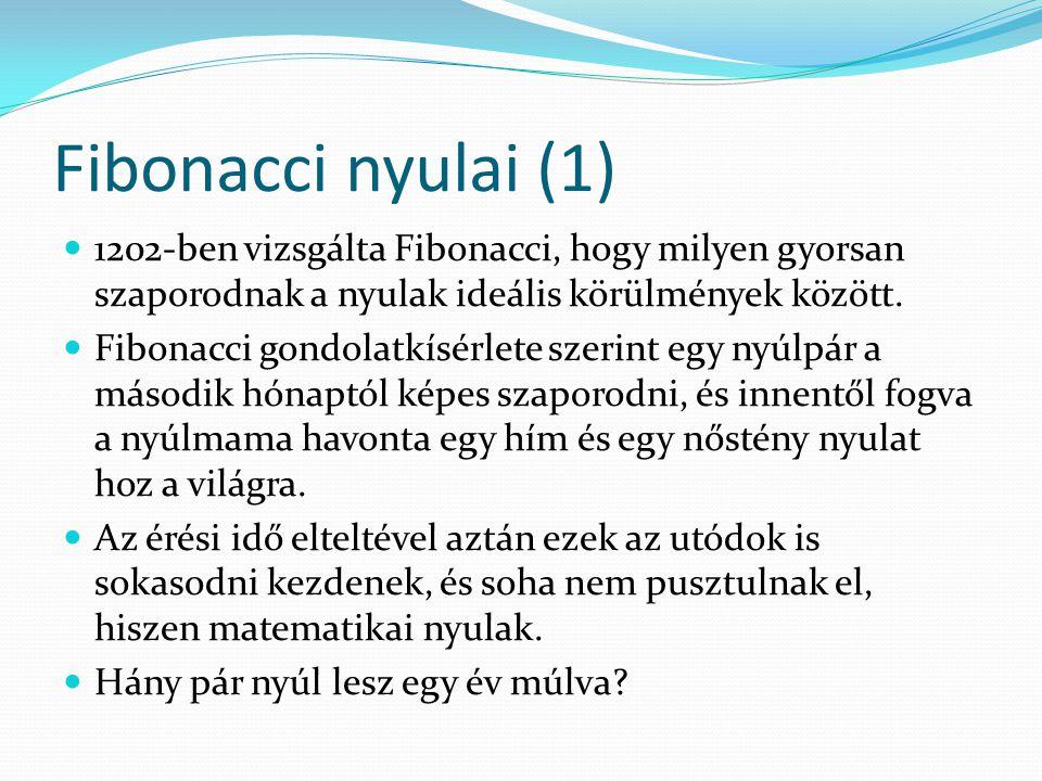 Fibonacci nyulai (1) 1202-ben vizsgálta Fibonacci, hogy milyen gyorsan szaporodnak a nyulak ideális körülmények között.