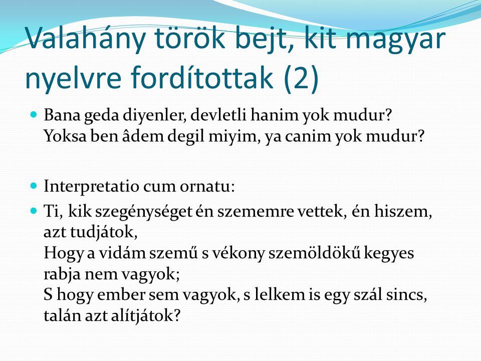 Valahány török bejt, kit magyar nyelvre fordítottak (2) Bana geda diyenler, devletli hanim yok mudur? Yoksa ben âdem degil miyim, ya canim yok mudur?