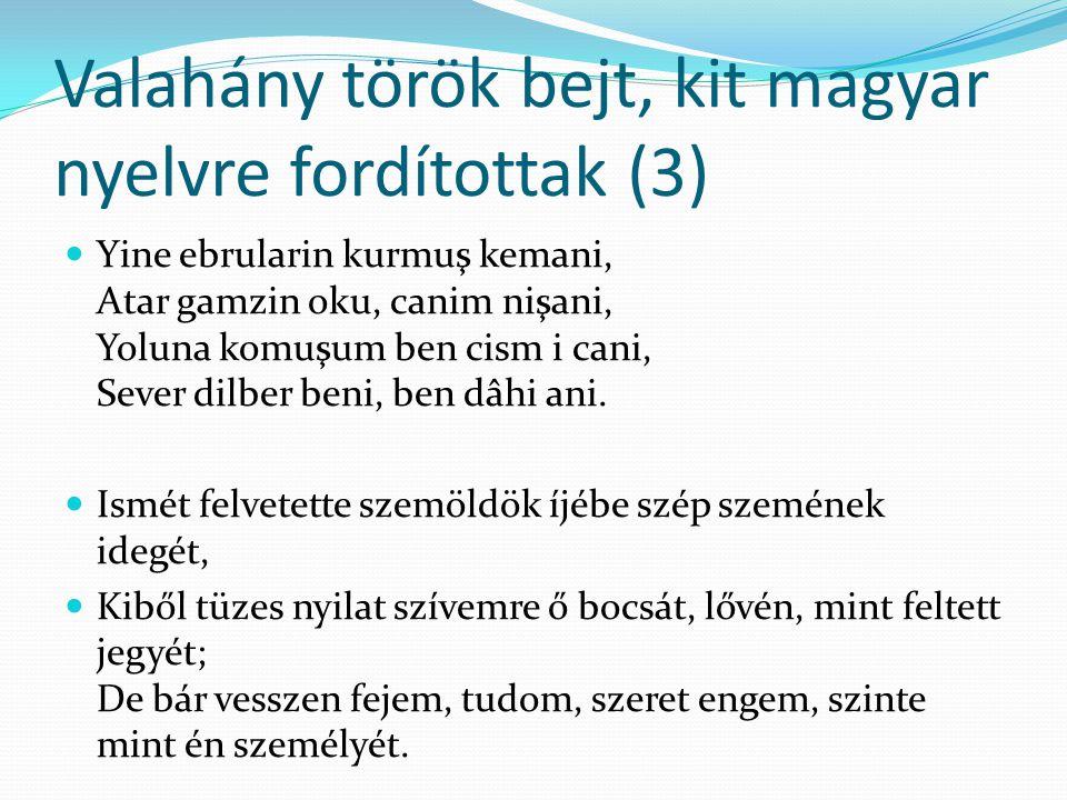 Valahány török bejt, kit magyar nyelvre fordítottak (3) Yine ebrularin kurmuş kemani, Atar gamzin oku, canim nişani, Yoluna komuşum ben cism i cani, S