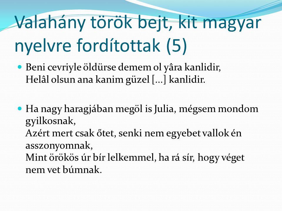 Valahány török bejt, kit magyar nyelvre fordítottak (5) Beni cevriyle öldürse demem ol yâra kanlidir, Helâl olsun ana kanim güzel [...] kanlidir. Ha n