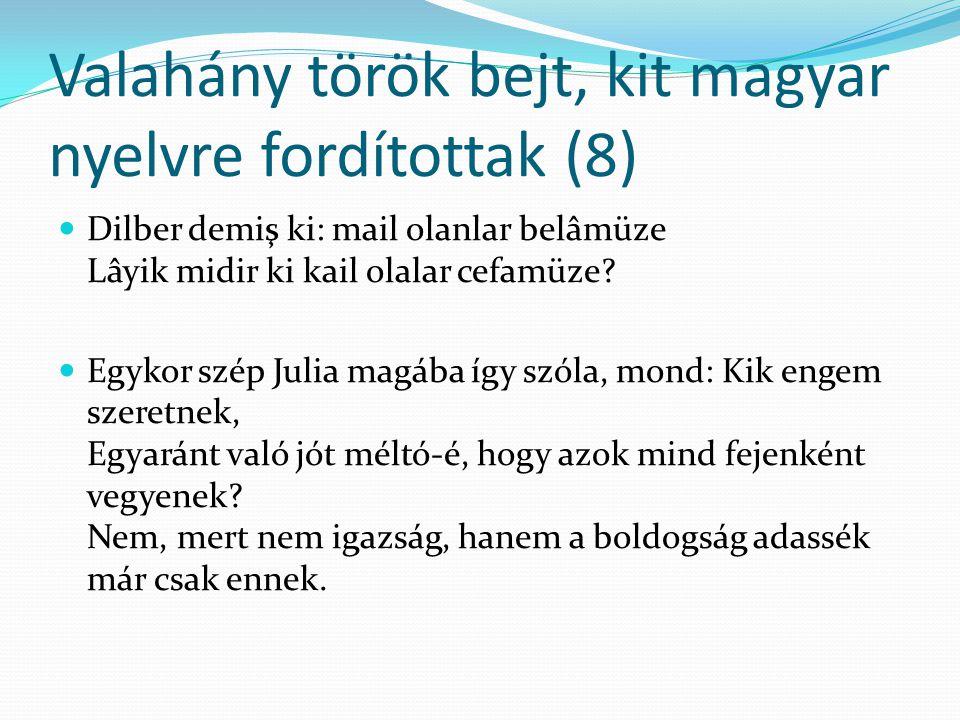 Valahány török bejt, kit magyar nyelvre fordítottak (8) Dilber demiş ki: mail olanlar belâmüze Lâyik midir ki kail olalar cefamüze.