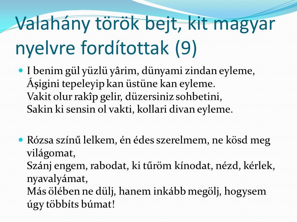Valahány török bejt, kit magyar nyelvre fordítottak (9) I benim gül yüzlü yârim, dünyami zindan eyleme, Áşigini tepeleyip kan üstüne kan eyleme. Vakit