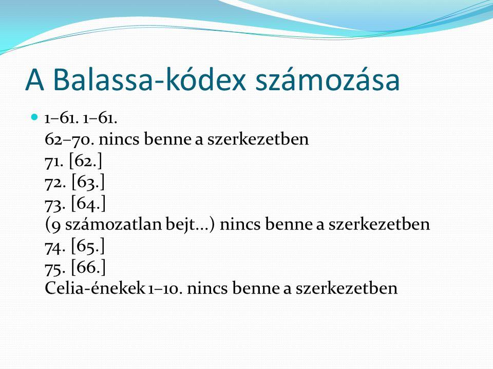 A Balassa-kódex számozása 1–61.1–61. 62–70. nincs benne a szerkezetben 71.