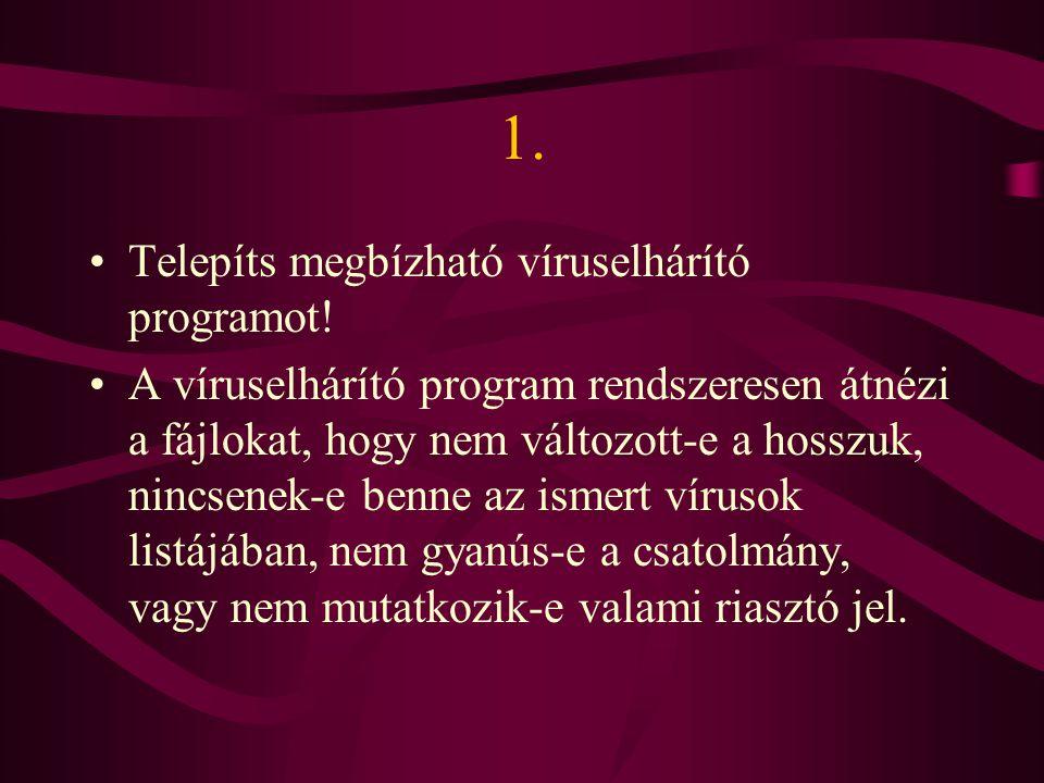 1.Telepíts megbízható víruselhárító programot.