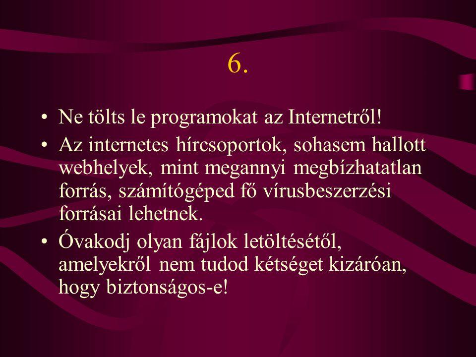 6.Ne tölts le programokat az Internetről.