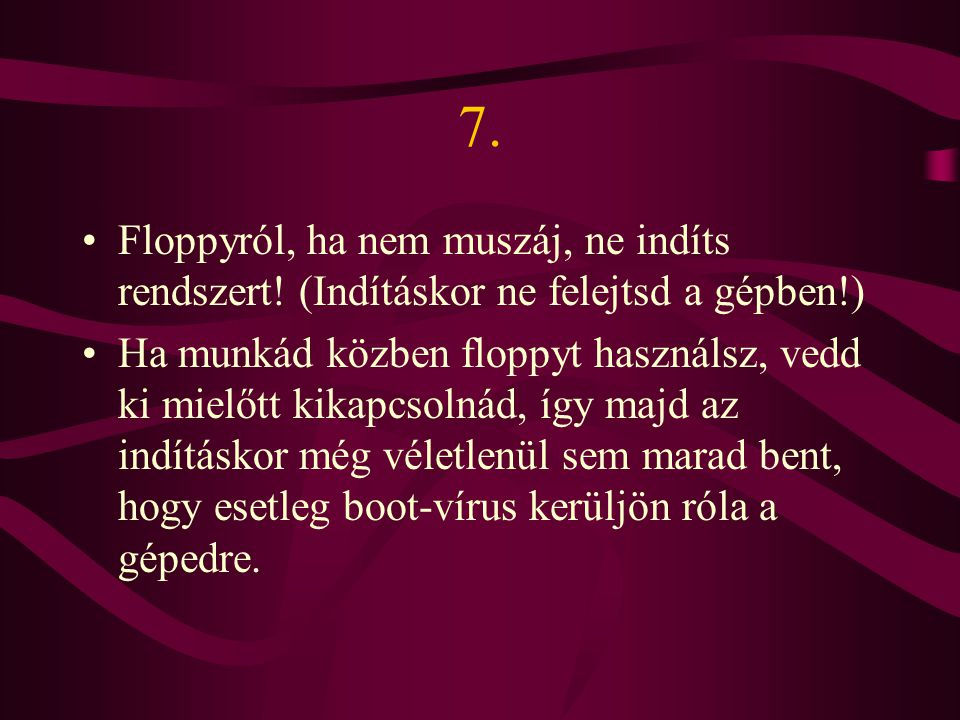 8.Ne kölcsönözz floppykat.