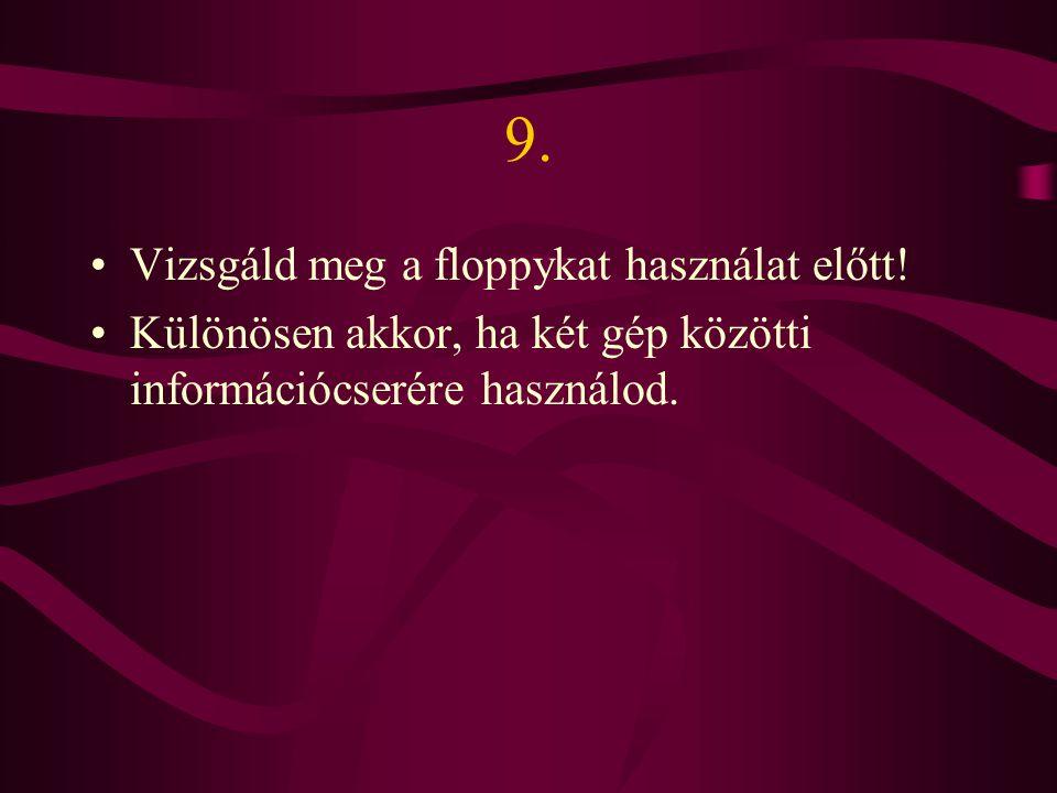 9.Vizsgáld meg a floppykat használat előtt.