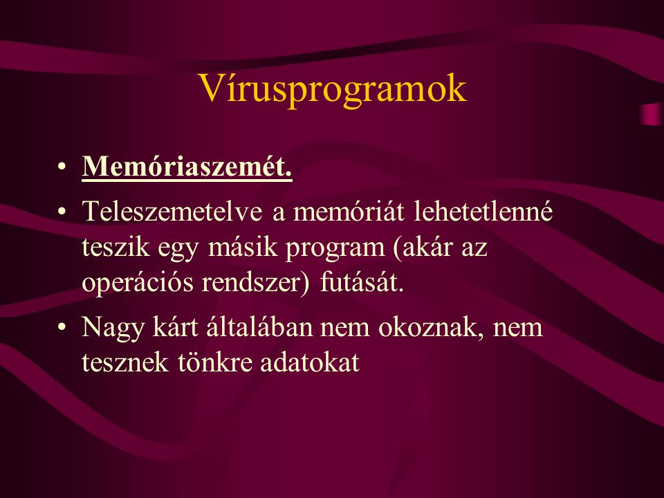 Vírusprogramok Programkódot módosító vírusok.A leggyakoribb és legismertebb víruscsalád.