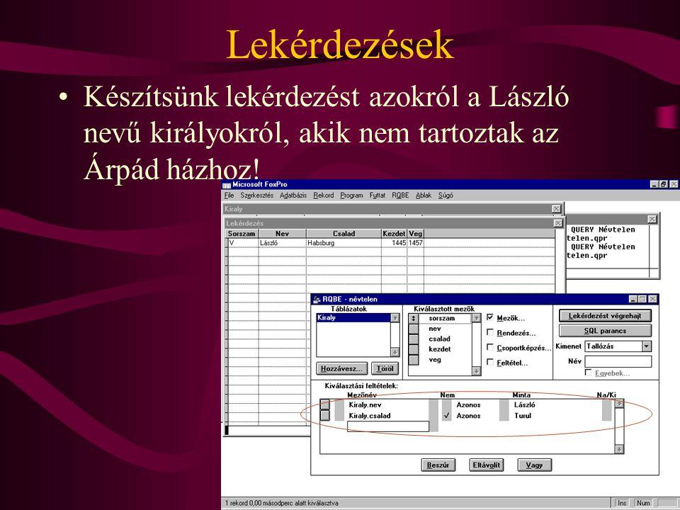 Lekérdezések Készítsünk lekérdezést azokról a László nevű királyokról, akik nem tartoztak az Árpád házhoz!