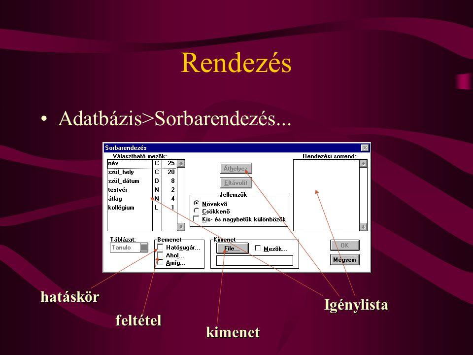 Rendezés Adatbázis>Sorbarendezés... hatáskör Igénylista feltétel kimenet
