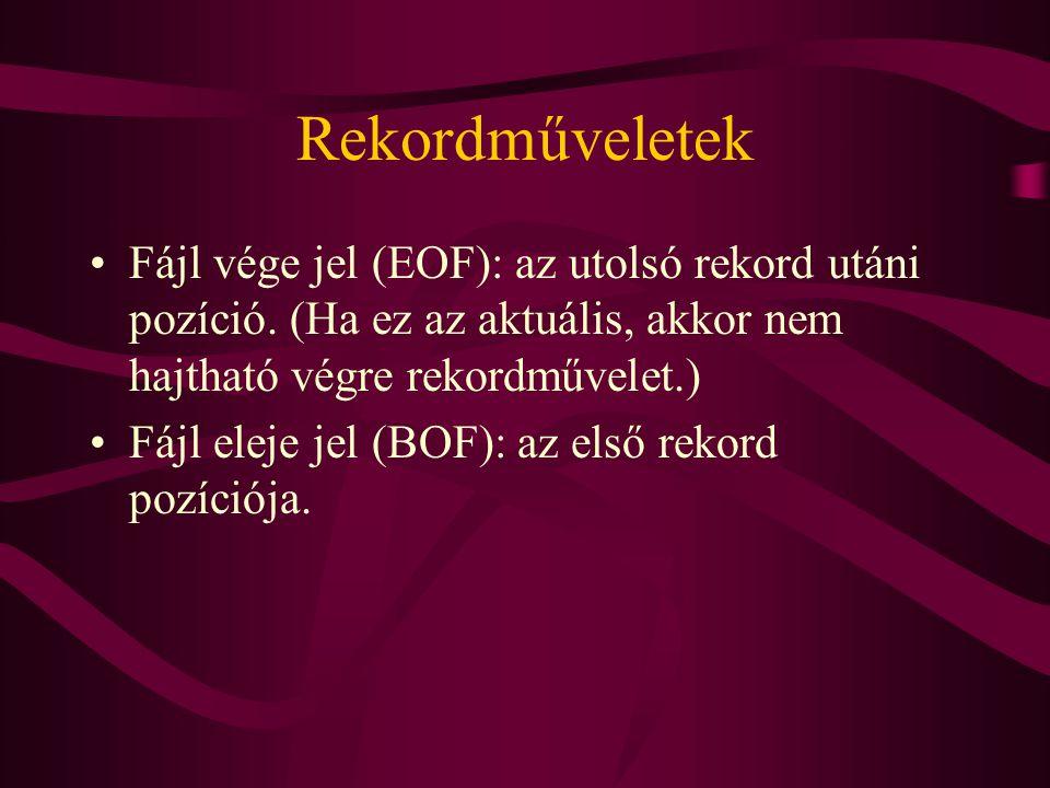 Rekordműveletek Fájl vége jel (EOF): az utolsó rekord utáni pozíció. (Ha ez az aktuális, akkor nem hajtható végre rekordművelet.) Fájl eleje jel (BOF)