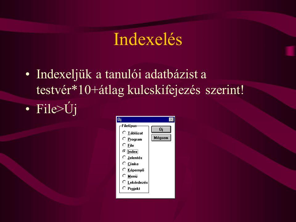 Indexelés Indexeljük a tanulói adatbázist a testvér*10+átlag kulcskifejezés szerint! File>Új