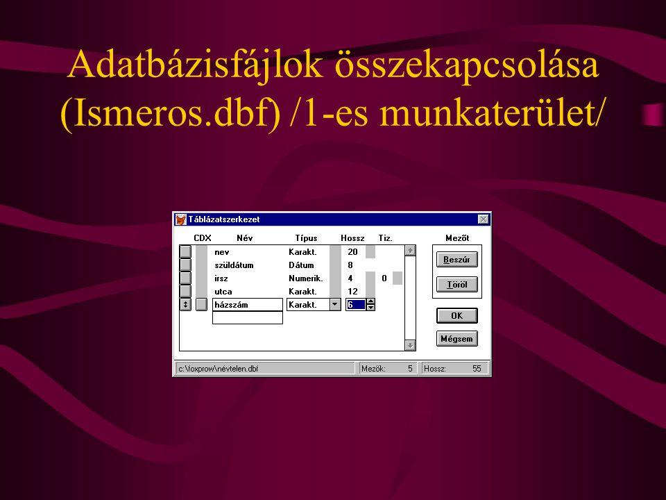 Adatbázisfájlok összekapcsolása (Ismeros.dbf) /1-es munkaterület/