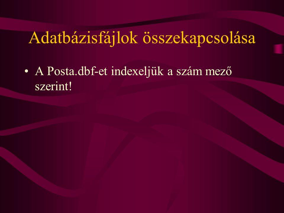 Adatbázisfájlok összekapcsolása A Posta.dbf-et indexeljük a szám mező szerint!
