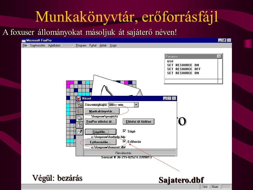Munkakönyvtár, erőforrásfájlSajatero.dbf Végül: bezárás A foxuser állományokat másoljuk át sajáterő néven!