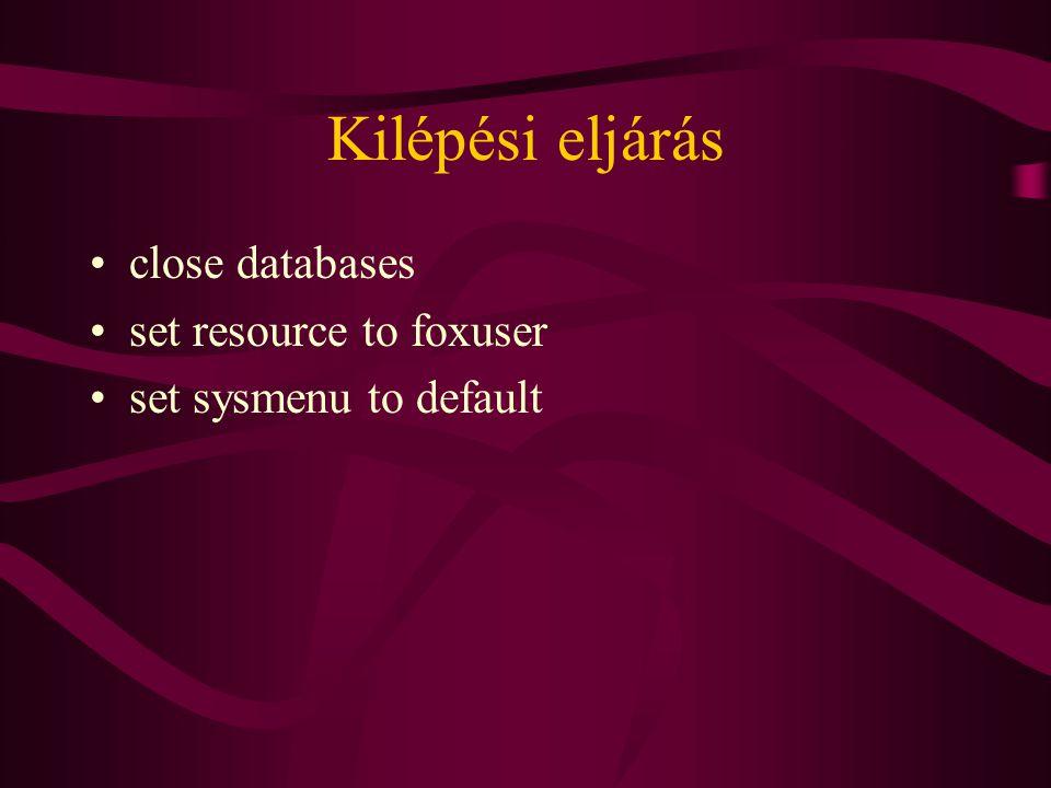 Kilépési eljárás close databases set resource to foxuser set sysmenu to default