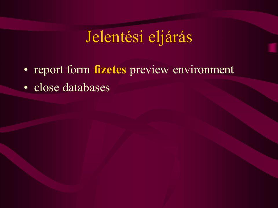 Jelentési eljárás report form fizetes preview environment close databases