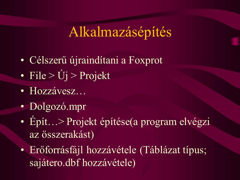 Alkalmazásépítés Célszerű újraindítani a Foxprot File > Új > Projekt Hozzávesz… Dolgozó.mpr Épít…> Projekt építése(a program elvégzi az összerakást) E