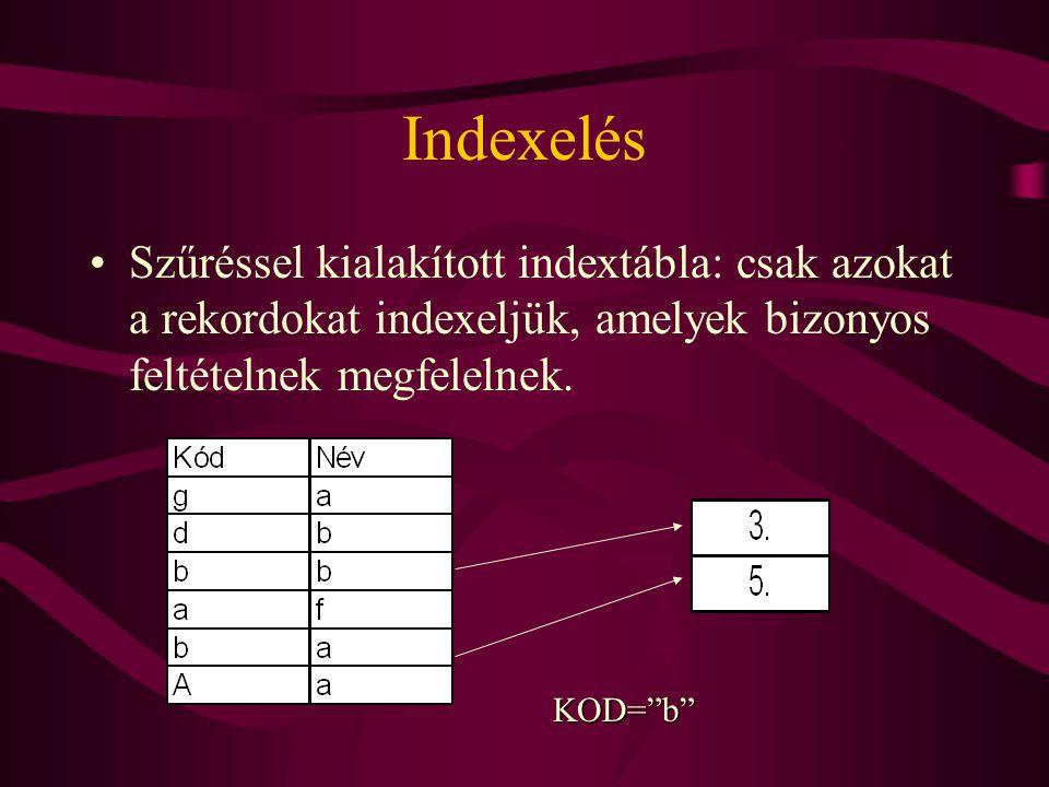 """Indexelés Szűréssel kialakított indextábla: csak azokat a rekordokat indexeljük, amelyek bizonyos feltételnek megfelelnek. KOD=""""b"""""""